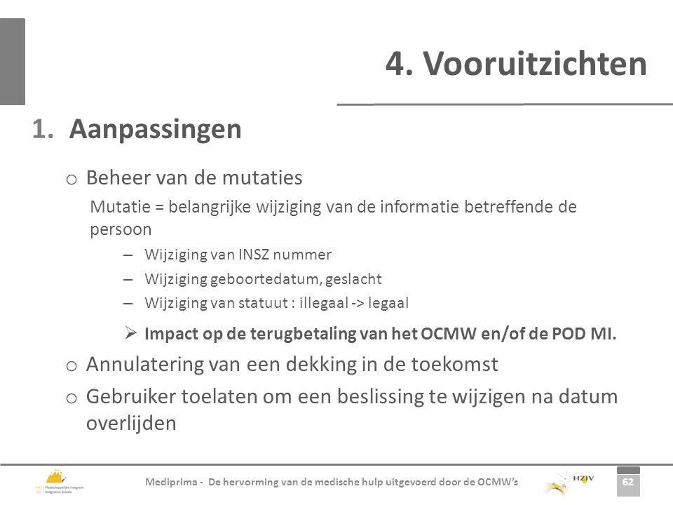 62 Mediprima - De hervorming van de medische hulp uitgevoerd door de OCMW's 1.Aanpassingen o Beheer van de mutaties Mutatie = belangrijke wijziging va