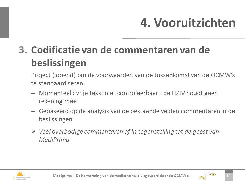 64 Mediprima - De hervorming van de medische hulp uitgevoerd door de OCMW's 4. Vooruitzichten 3.Codificatie van de commentaren van de beslissingen Pro