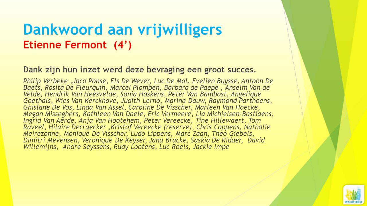 Dankwoord aan vrijwilligers Etienne Fermont (4') Dank zijn hun inzet werd deze bevraging een groot succes. Philip Verbeke,Jaco Ponse, Els De Wever, Lu