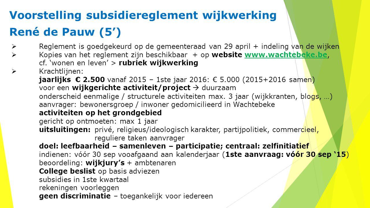 Voorstelling subsidiereglement wijkwerking René de Pauw (5')  Reglement is goedgekeurd op de gemeenteraad van 29 april + indeling van de wijken  Kop