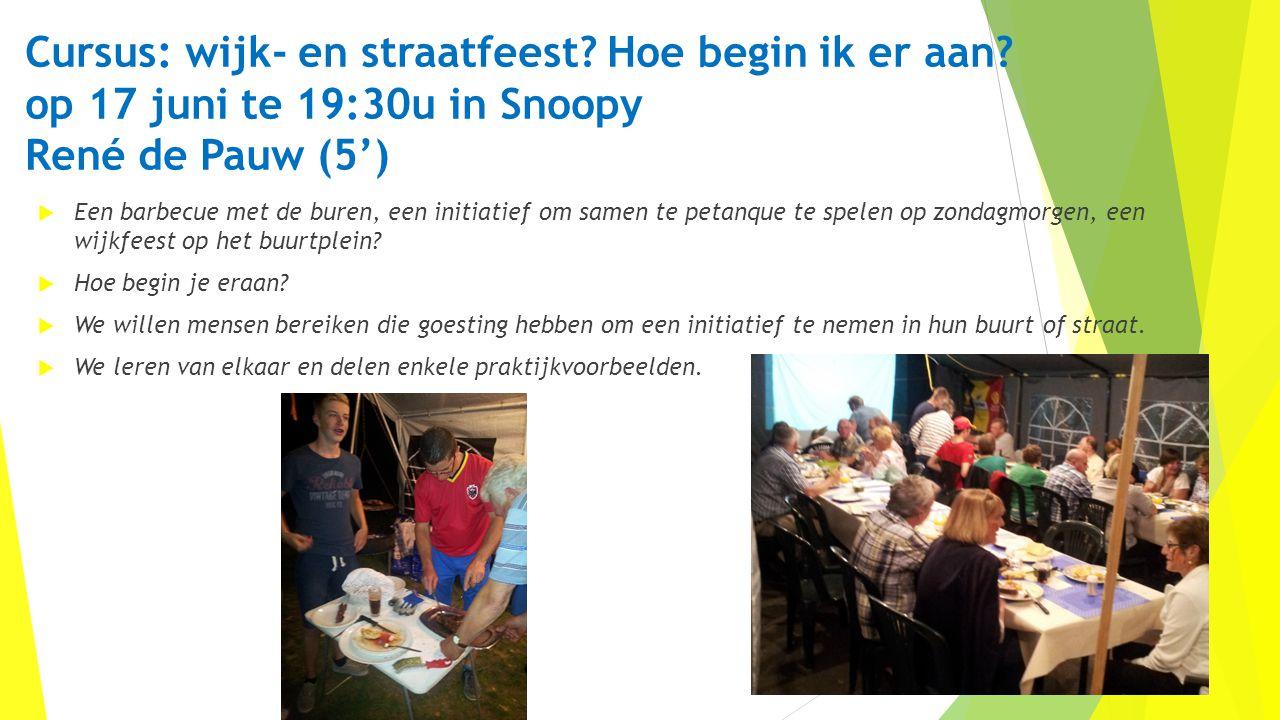 Cursus: wijk- en straatfeest? Hoe begin ik er aan? op 17 juni te 19:30u in Snoopy René de Pauw (5')  Een barbecue met de buren, een initiatief om sam
