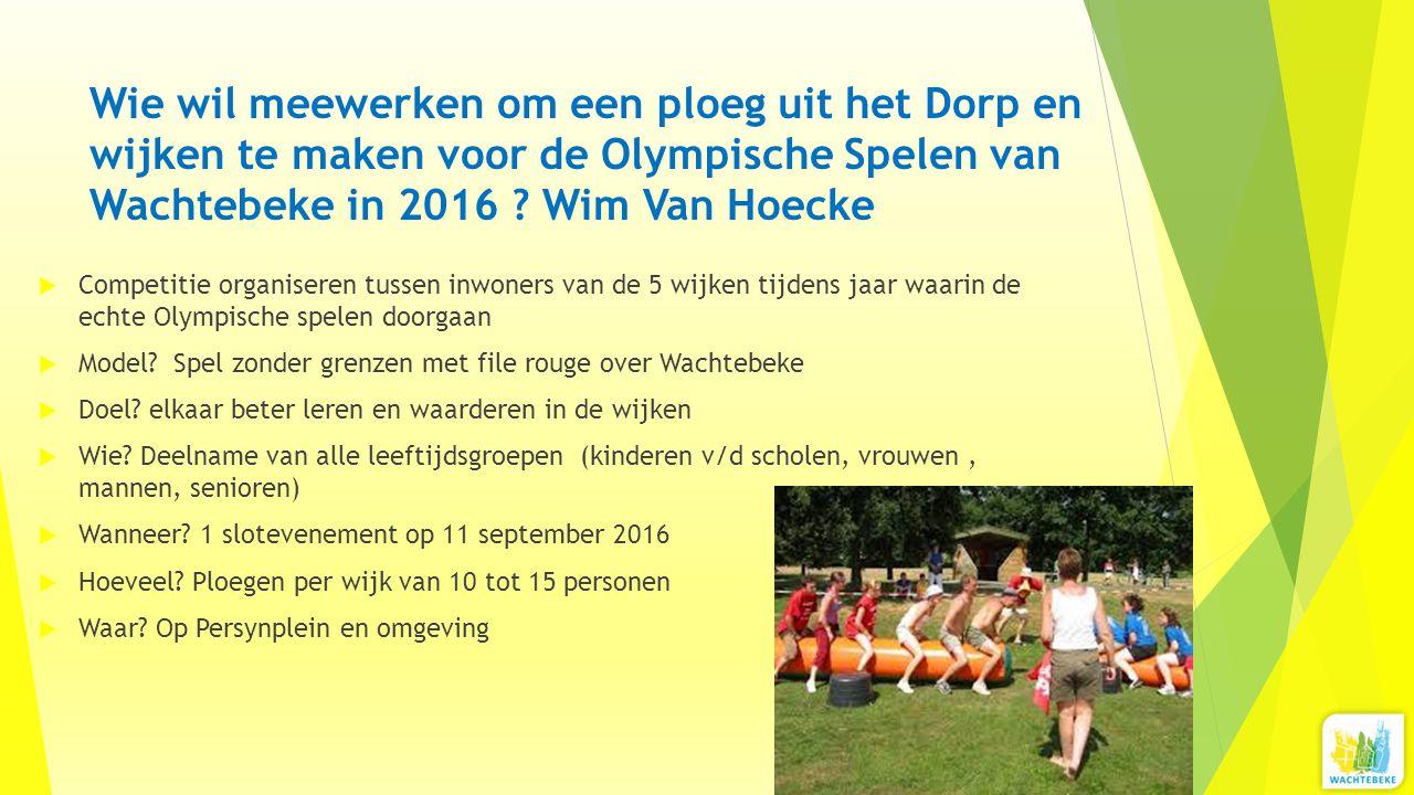 Wie wil meewerken om een ploeg uit het Dorp en wijken te maken voor de Olympische Spelen van Wachtebeke in 2016 ? Wim Van Hoecke  Competitie organise