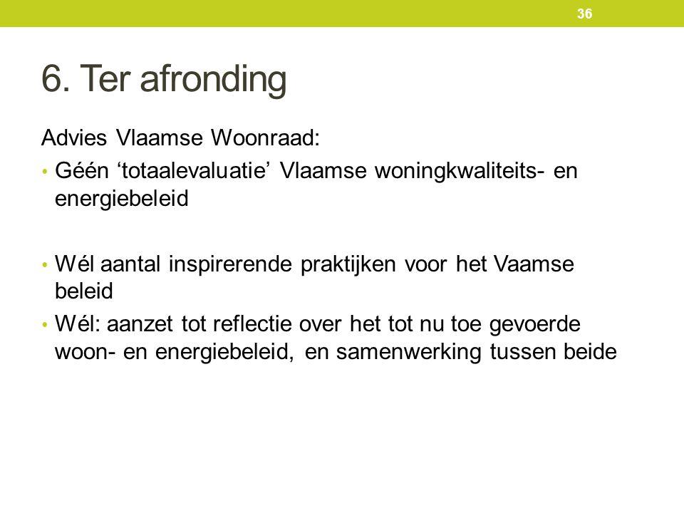 6. Ter afronding Advies Vlaamse Woonraad: Géén 'totaalevaluatie' Vlaamse woningkwaliteits- en energiebeleid Wél aantal inspirerende praktijken voor he