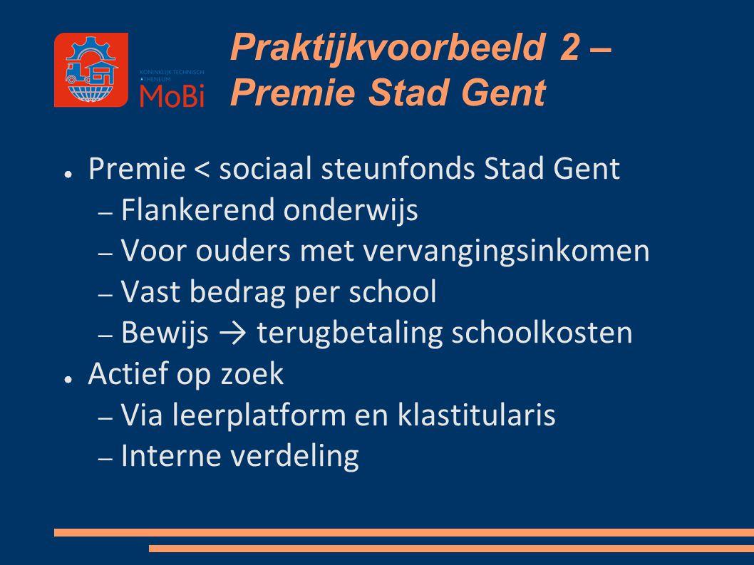 Praktijkvoorbeeld 2 – Premie Stad Gent ● Premie < sociaal steunfonds Stad Gent – Flankerend onderwijs – Voor ouders met vervangingsinkomen – Vast bedr