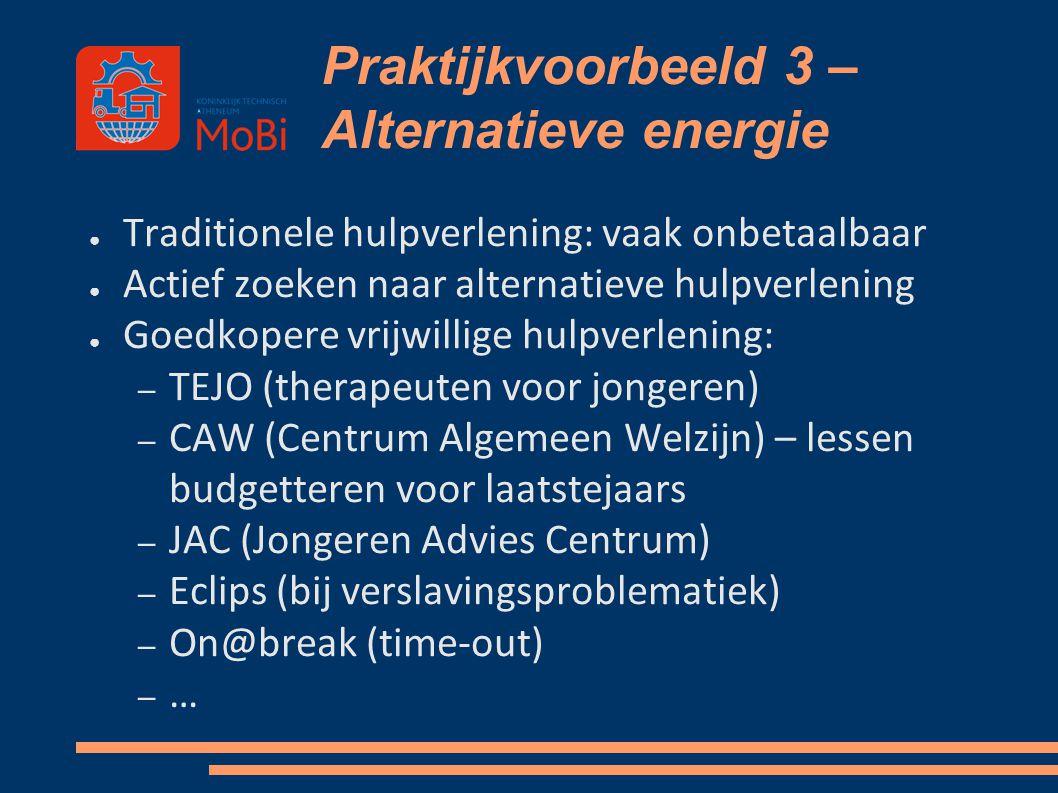 Praktijkvoorbeeld 3 – Alternatieve energie ● Traditionele hulpverlening: vaak onbetaalbaar ● Actief zoeken naar alternatieve hulpverlening ● Goedkoper