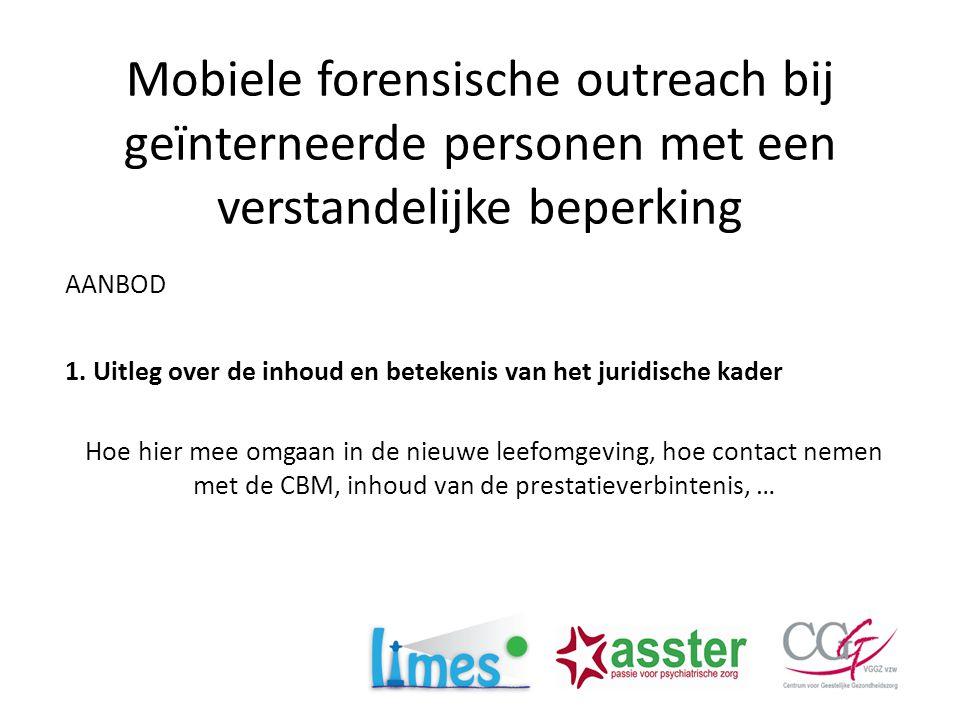 Mobiele forensische outreach bij geïnterneerde personen met een verstandelijke beperking AANBOD 1. Uitleg over de inhoud en betekenis van het juridisc