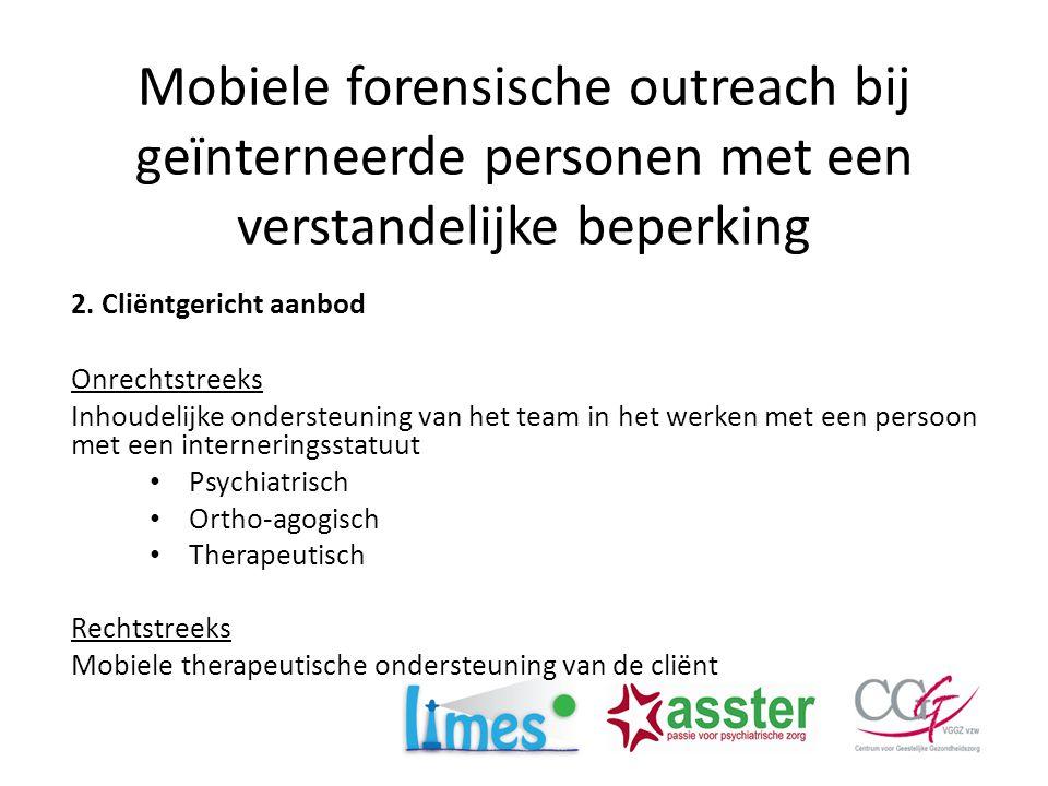 Mobiele forensische outreach bij geïnterneerde personen met een verstandelijke beperking 2. Cliëntgericht aanbod Onrechtstreeks Inhoudelijke ondersteu