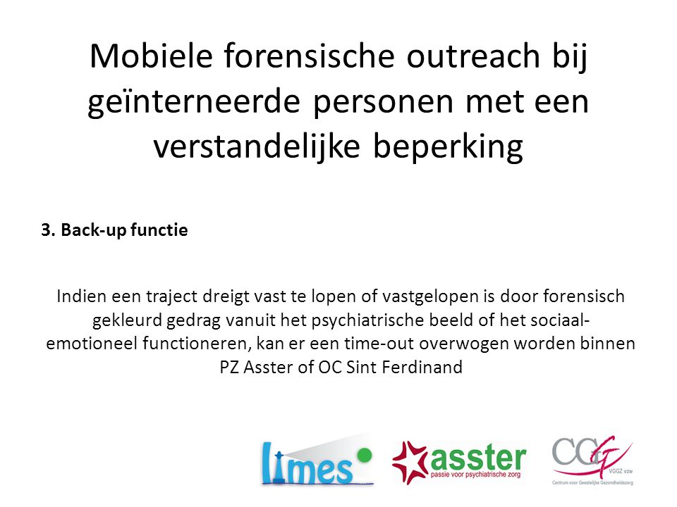 Mobiele forensische outreach bij geïnterneerde personen met een verstandelijke beperking 3. Back-up functie Indien een traject dreigt vast te lopen of