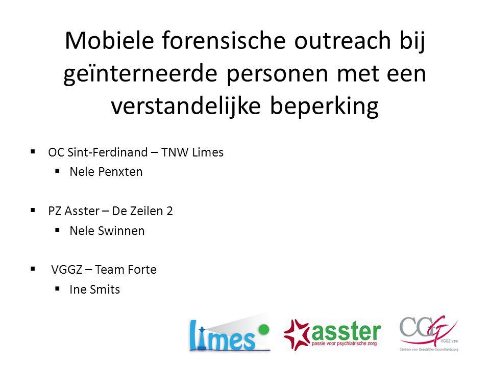 Mobiele forensische outreach bij geïnterneerde personen met een verstandelijke beperking  OC Sint-Ferdinand – TNW Limes  Nele Penxten  PZ Asster –