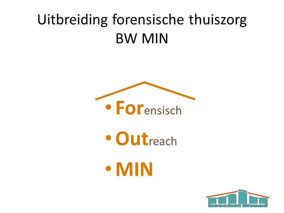 Uitbreiding forensische thuiszorg BW MIN For ensisch Out reach MIN