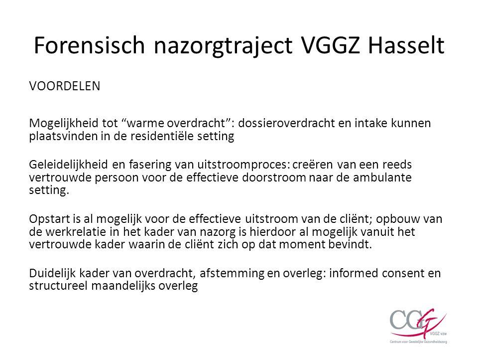 """Forensisch nazorgtraject VGGZ Hasselt VOORDELEN Mogelijkheid tot """"warme overdracht"""": dossieroverdracht en intake kunnen plaatsvinden in de residentiël"""