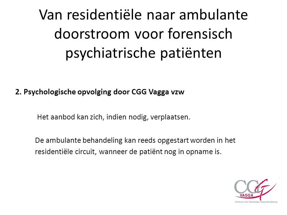 Van residentiële naar ambulante doorstroom voor forensisch psychiatrische patiënten 2. Psychologische opvolging door CGG Vagga vzw Het aanbod kan zich