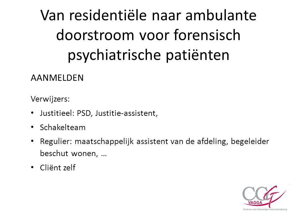 Van residentiële naar ambulante doorstroom voor forensisch psychiatrische patiënten AANMELDEN Verwijzers: Justitieel: PSD, Justitie-assistent, Schakel