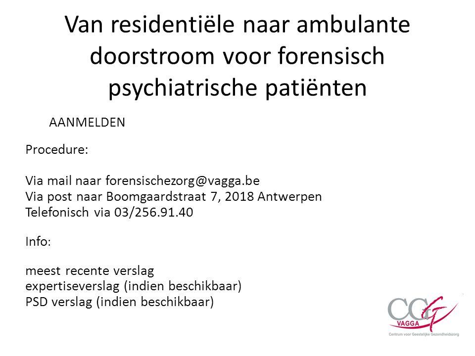Van residentiële naar ambulante doorstroom voor forensisch psychiatrische patiënten AANMELDEN Procedure: Via mail naar forensischezorg@vagga.be Via po