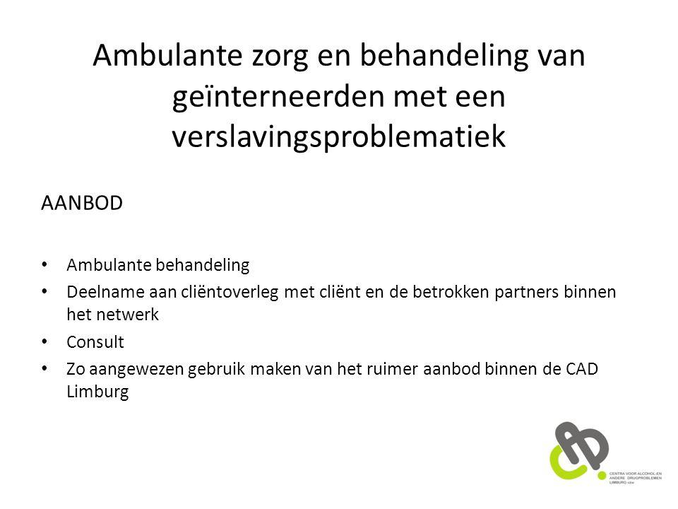 Ambulante zorg en behandeling van geïnterneerden met een verslavingsproblematiek AANBOD Ambulante behandeling Deelname aan cliëntoverleg met cliënt en