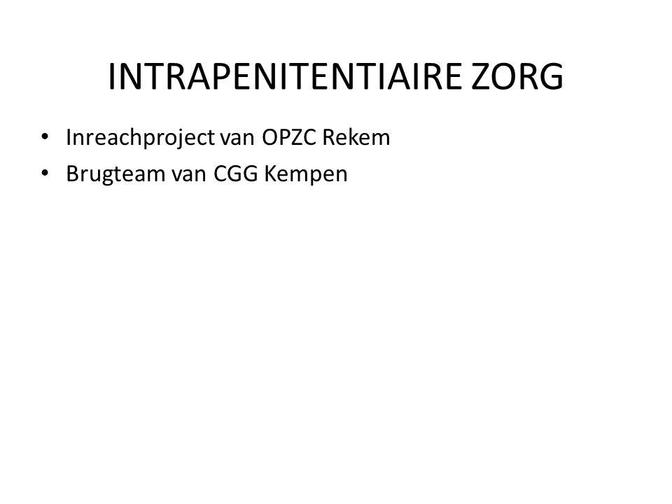 INTRAPENITENTIAIRE ZORG Inreachproject van OPZC Rekem Brugteam van CGG Kempen