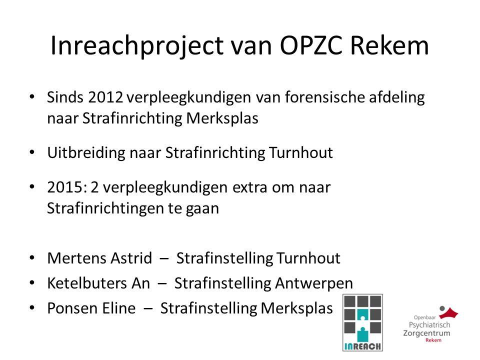 Inreachproject van OPZC Rekem Sinds 2012 verpleegkundigen van forensische afdeling naar Strafinrichting Merksplas Uitbreiding naar Strafinrichting Tur
