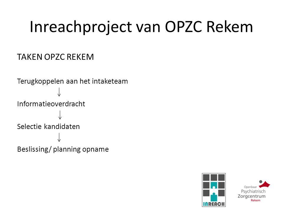 Inreachproject van OPZC Rekem TAKEN OPZC REKEM Terugkoppelen aan het intaketeam Informatieoverdracht Selectie kandidaten Beslissing/ planning opname