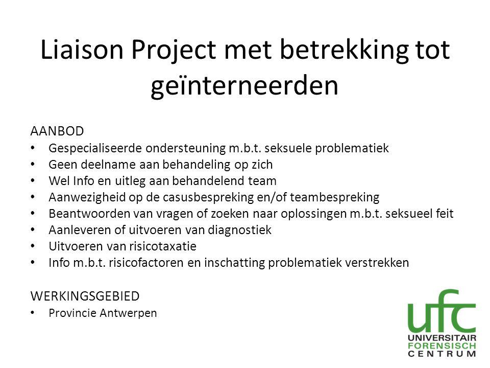 Liaison Project met betrekking tot geïnterneerden AANBOD Gespecialiseerde ondersteuning m.b.t. seksuele problematiek Geen deelname aan behandeling op