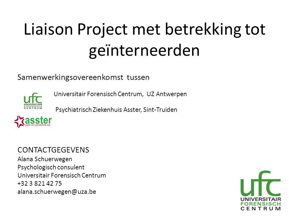 Liaison Project met betrekking tot geïnterneerden Samenwerkingsovereenkomst tussen Universitair Forensisch Centrum, UZ Antwerpen Psychiatrisch Ziekenh