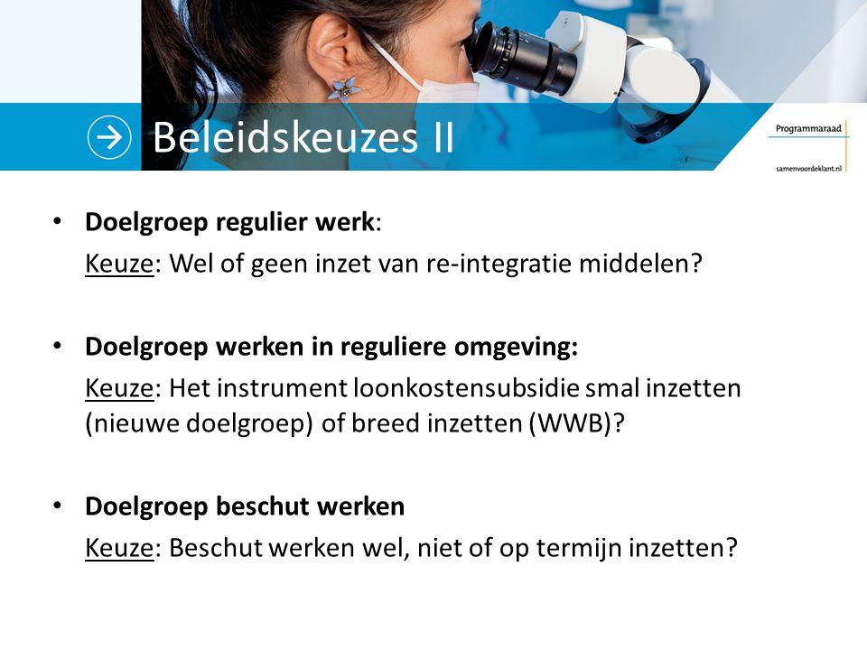 Beleidskeuzes II Doelgroep regulier werk: Keuze: Wel of geen inzet van re-integratie middelen.