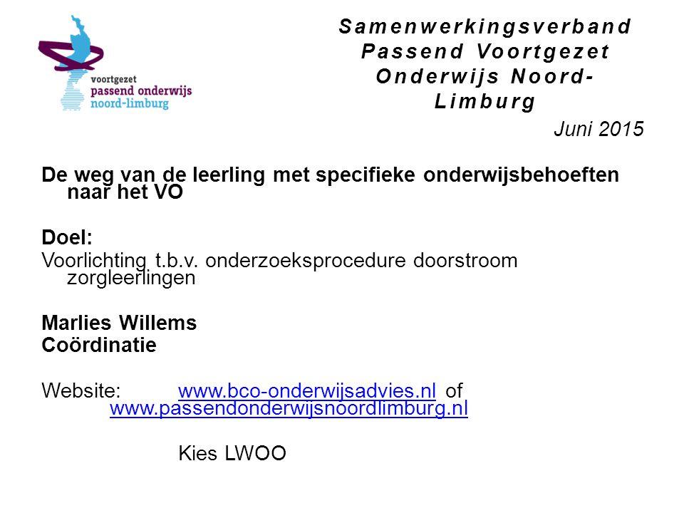 Samenwerkingsverband Passend Voortgezet Onderwijs Noord- Limburg Juni 2015 De weg van de leerling met specifieke onderwijsbehoeften naar het VO Doel: Voorlichting t.b.v.