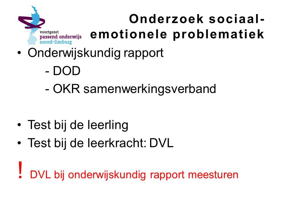 Onderzoek sociaal- emotionele problematiek Onderwijskundig rapport - DOD - OKR samenwerkingsverband Test bij de leerling Test bij de leerkracht: DVL .