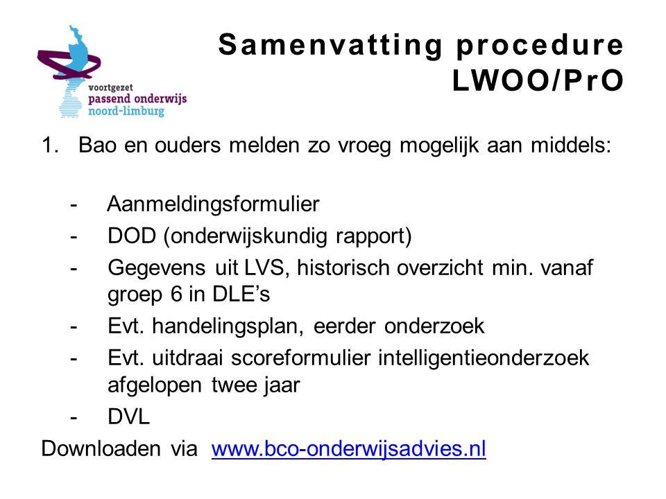 Samenvatting procedure LWOO/PrO 1.Bao en ouders melden zo vroeg mogelijk aan middels: - Aanmeldingsformulier -DOD (onderwijskundig rapport) -Gegevens uit LVS, historisch overzicht min.