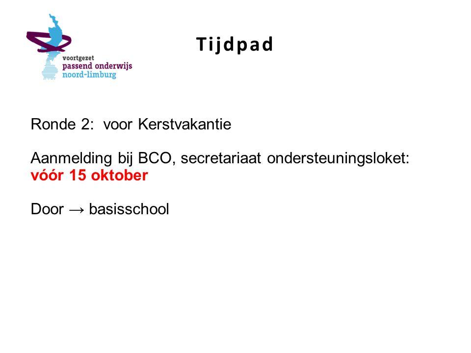Tijdpad Ronde 2: voor Kerstvakantie Aanmelding bij BCO, secretariaat ondersteuningsloket: vóór 15 oktober Door → basisschool
