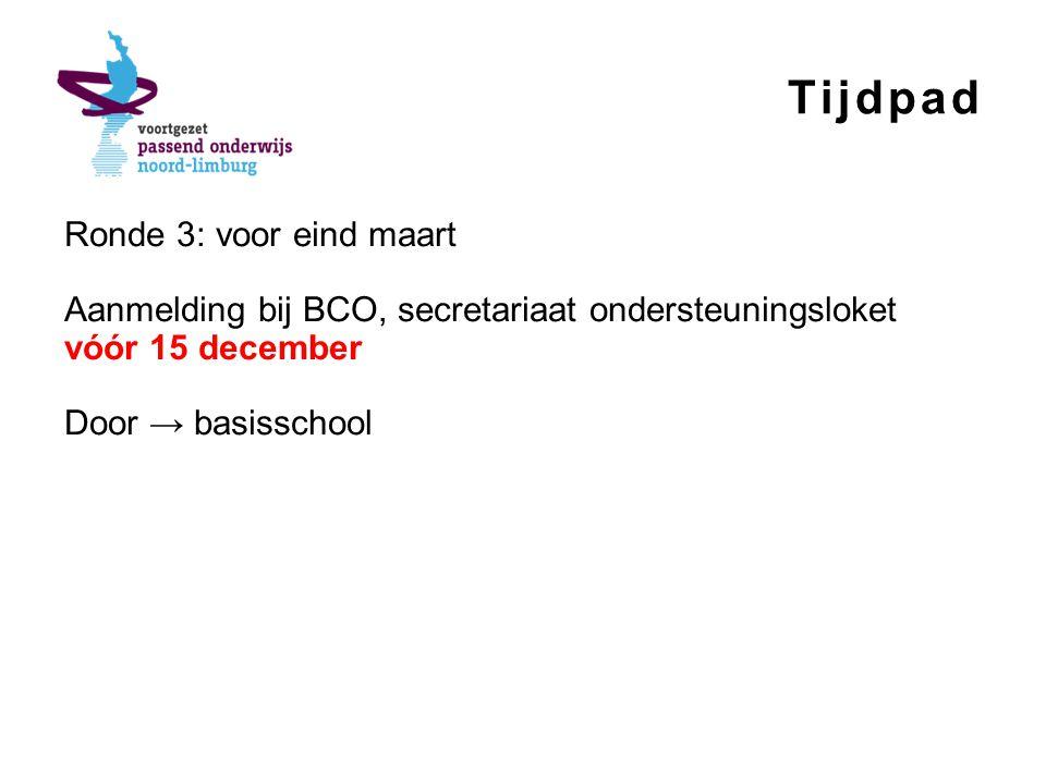 Tijdpad Ronde 3: voor eind maart Aanmelding bij BCO, secretariaat ondersteuningsloket vóór 15 december Door → basisschool