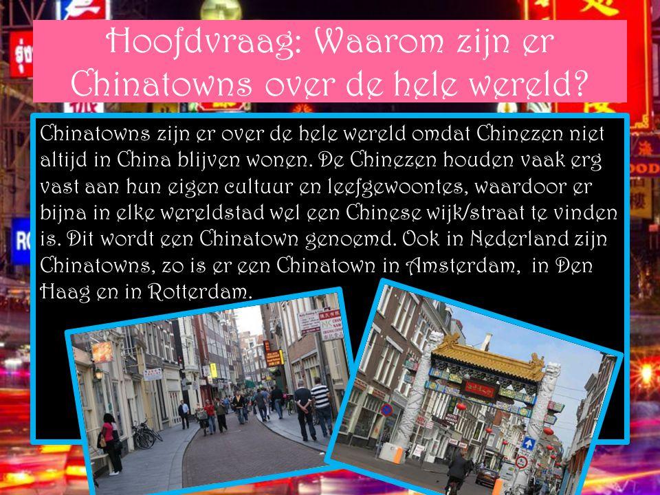 Hoofdvraag: Waarom zijn er Chinatowns over de hele wereld? Chinatowns zijn er over de hele wereld omdat Chinezen niet altijd in China blijven wonen. D