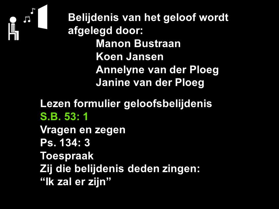 Belijdenis van het geloof wordt afgelegd door: Manon Bustraan Koen Jansen Annelyne van der Ploeg Janine van der Ploeg Lezen formulier geloofsbelijdenis S.B.