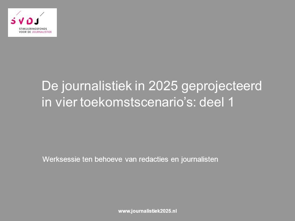 De journalistiek in 2025 geprojecteerd in vier toekomstscenario's: deel 1 Werksessie ten behoeve van redacties en journalisten www.journalistiek2025.nl
