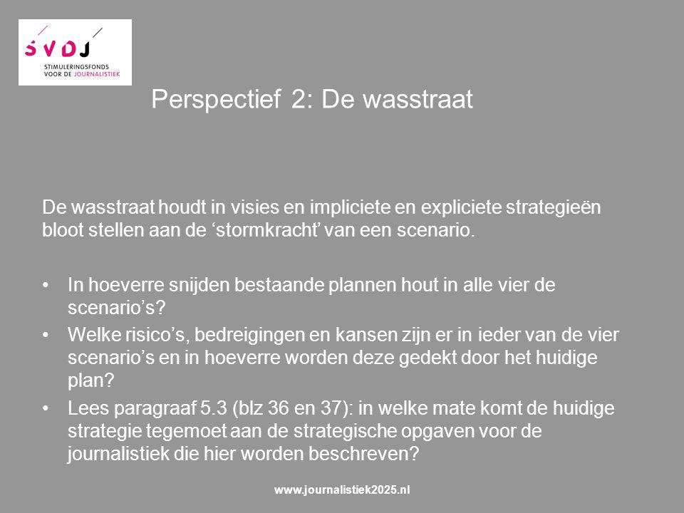 Perspectief 2: De wasstraat De wasstraat houdt in visies en impliciete en expliciete strategieën bloot stellen aan de 'stormkracht' van een scenario.