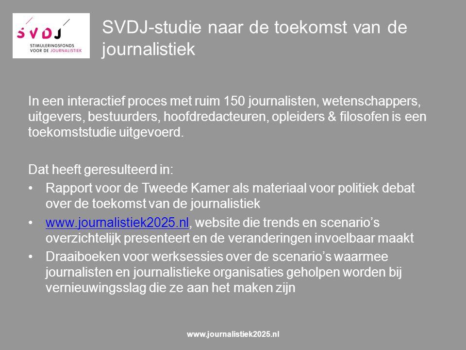 SVDJ-studie naar de toekomst van de journalistiek In een interactief proces met ruim 150 journalisten, wetenschappers, uitgevers, bestuurders, hoofdredacteuren, opleiders & filosofen is een toekomststudie uitgevoerd.