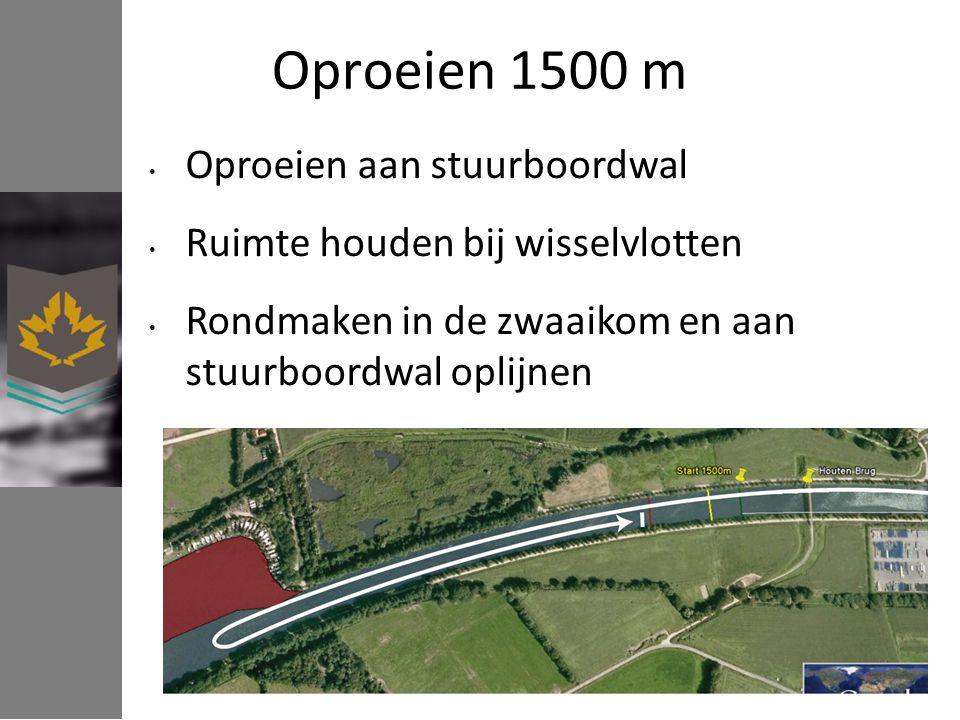 Oproeien 1500 m Oproeien aan stuurboordwal Ruimte houden bij wisselvlotten Rondmaken in de zwaaikom en aan stuurboordwal oplijnen