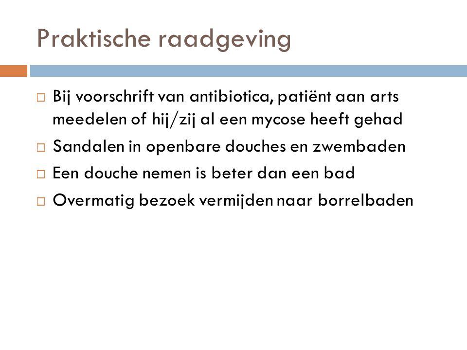 Praktische raadgeving  Bij voorschrift van antibiotica, patiënt aan arts meedelen of hij/zij al een mycose heeft gehad  Sandalen in openbare douches