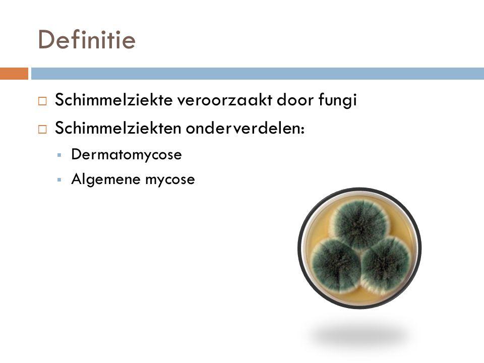 Definitie  Schimmelziekte veroorzaakt door fungi  Schimmelziekten onderverdelen:  Dermatomycose  Algemene mycose