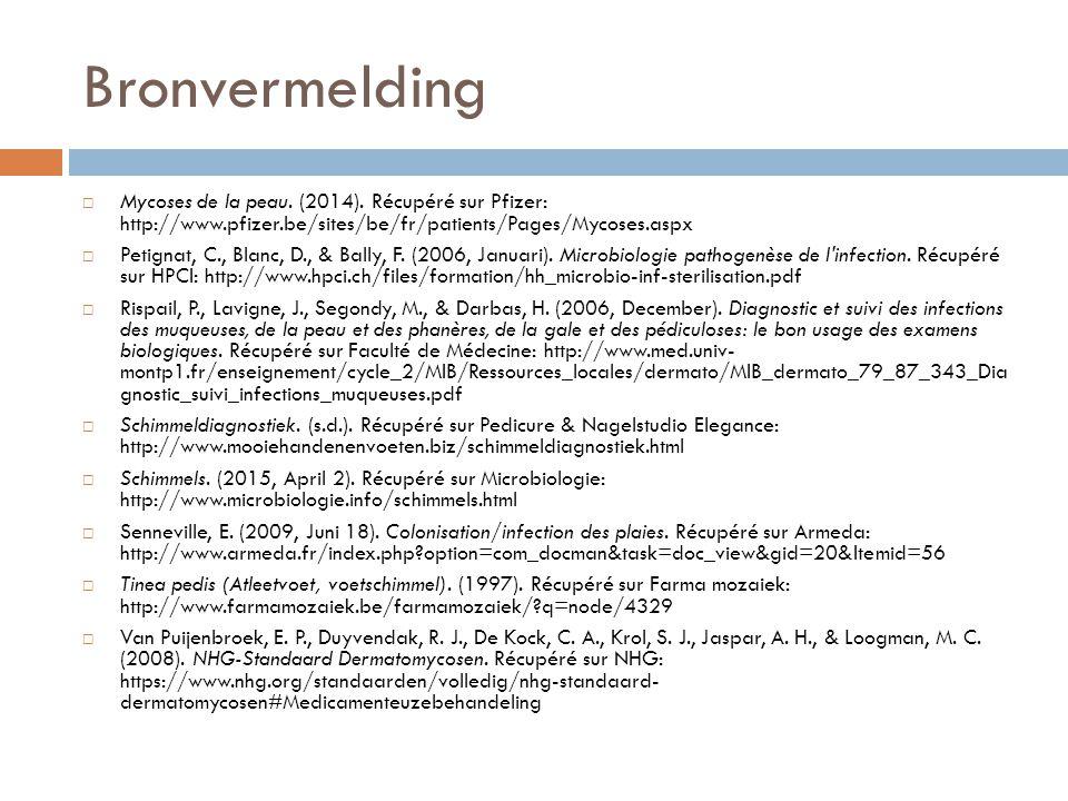 Bronvermelding  Mycoses de la peau. (2014). Récupéré sur Pfizer: http://www.pfizer.be/sites/be/fr/patients/Pages/Mycoses.aspx  Petignat, C., Blanc,
