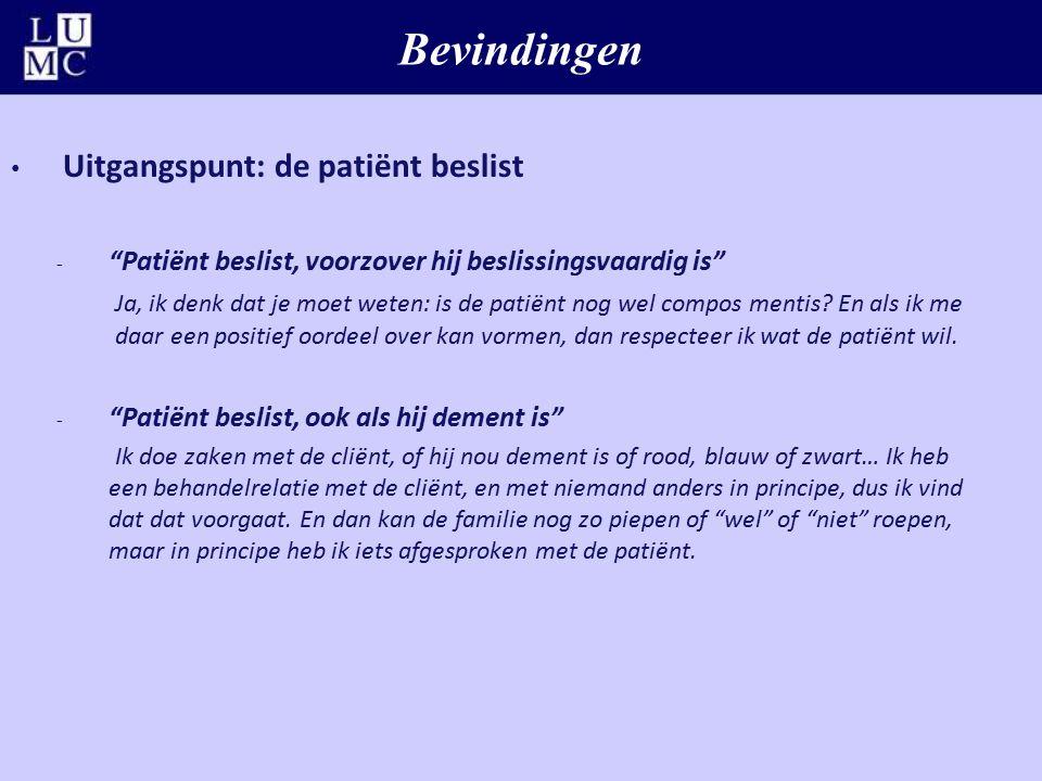 """Bevindingen Uitgangspunt: de patiënt beslist - """"Patiënt beslist, voorzover hij beslissingsvaardig is"""" Ja, ik denk dat je moet weten: is de patiënt nog"""
