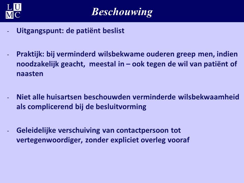 Beschouwing - Uitgangspunt: de patiënt beslist - Praktijk: bij verminderd wilsbekwame ouderen greep men, indien noodzakelijk geacht, meestal in – ook