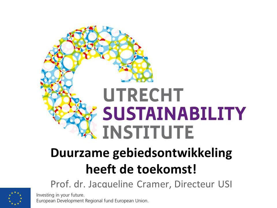 Duurzame gebiedsontwikkeling heeft de toekomst! Prof. dr. Jacqueline Cramer, Directeur USI