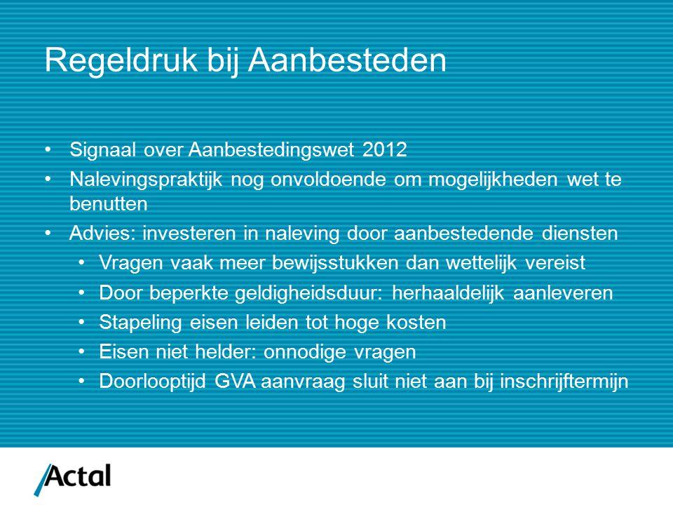 Regeldruk bij Aanbesteden Signaal over Aanbestedingswet 2012 Nalevingspraktijk nog onvoldoende om mogelijkheden wet te benutten Advies: investeren in