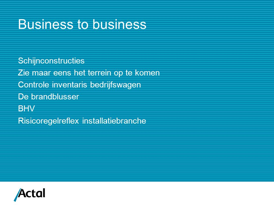 Business to business Schijnconstructies Zie maar eens het terrein op te komen Controle inventaris bedrijfswagen De brandblusser BHV Risicoregelreflex installatiebranche