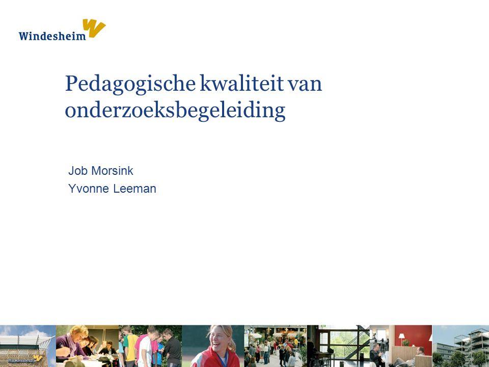 Job Morsink Yvonne Leeman (presentatie Annoesjka Boersma) Pedagogische kwaliteit van onderzoeksbegeleiding