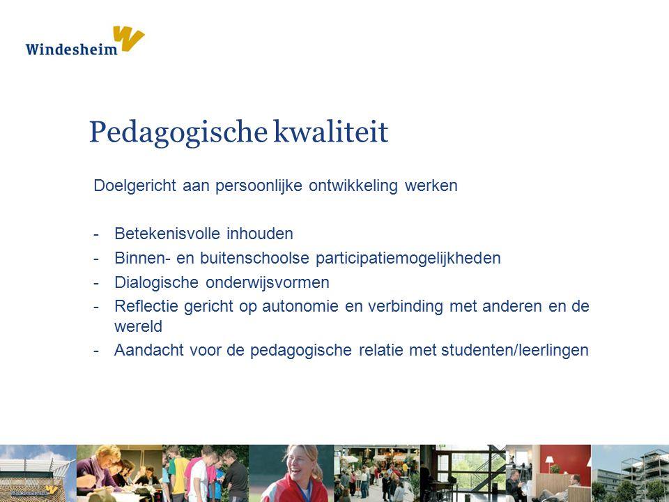 Pedagogische kwaliteit Doelgericht aan persoonlijke ontwikkeling werken -Betekenisvolle inhouden -Binnen- en buitenschoolse participatiemogelijkheden -Dialogische onderwijsvormen -Reflectie gericht op autonomie en verbinding met anderen en de wereld -Aandacht voor de pedagogische relatie met studenten/leerlingen