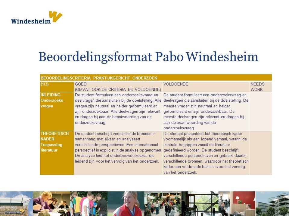 Beoordelingsformat Pabo Windesheim BEOORDELINGSCRITERIA PRAKTIJKGERICHT ONDERZOEK (1/3) GOED (OMVAT OOK DE CRITERIA BIJ VOLDOENDE) VOLDOENDE NEEDS WORK INLEIDING Onderzoeks- vragen De student formuleert een onderzoeksvraag en deelvragen die aansluiten bij de doelstelling.