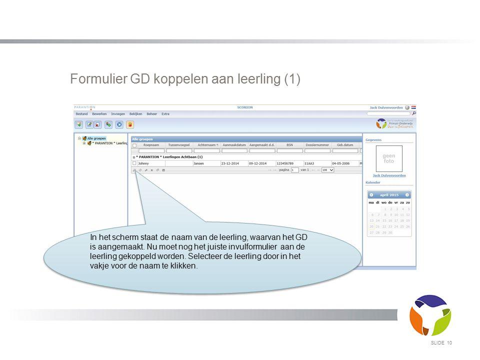 Formulier GD koppelen aan leerling (1) SLIDE 10 In het scherm staat de naam van de leerling, waarvan het GD is aangemaakt. Nu moet nog het juiste invu