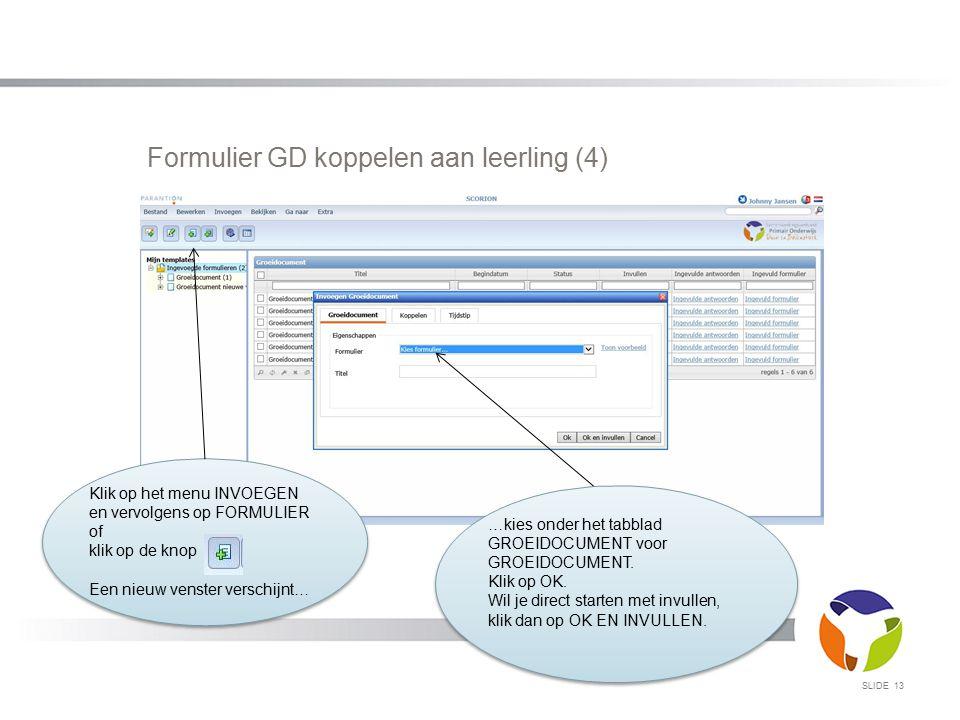 Formulier GD koppelen aan leerling (4) SLIDE 13 Klik op het menu INVOEGEN en vervolgens op FORMULIER of klik op de knop Een nieuw venster verschijnt…