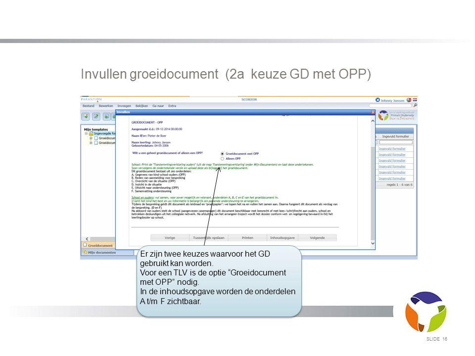 """Invullen groeidocument (2a keuze GD met OPP) SLIDE 16 Er zijn twee keuzes waarvoor het GD gebruikt kan worden. Voor een TLV is de optie """"Groeidocument"""